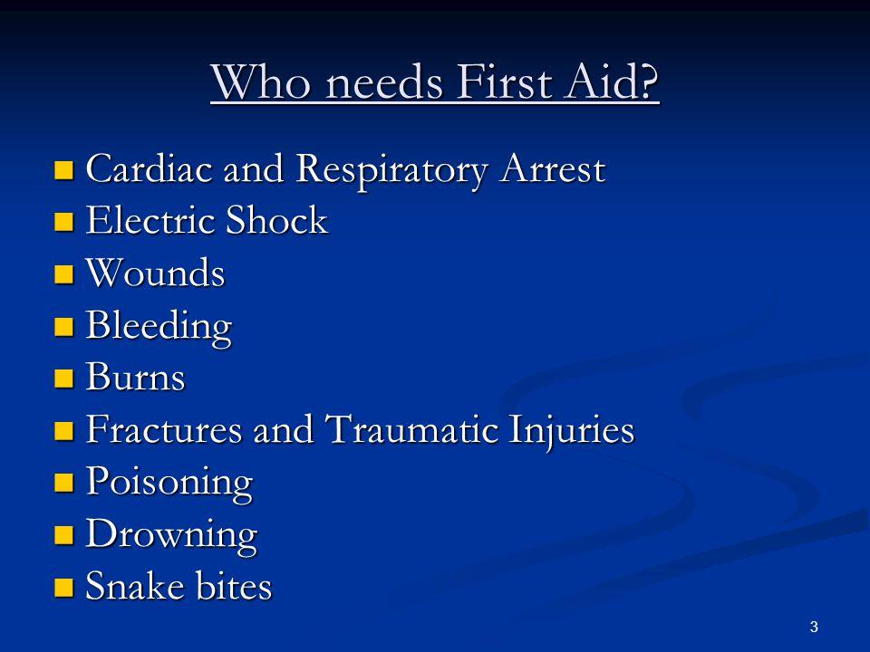 3 Who needs First Aid? Cardiac and Respiratory Arrest Cardiac and Respiratory Arrest Electric Shock Electric Shock Wounds Wounds Bleeding Bleeding Bur