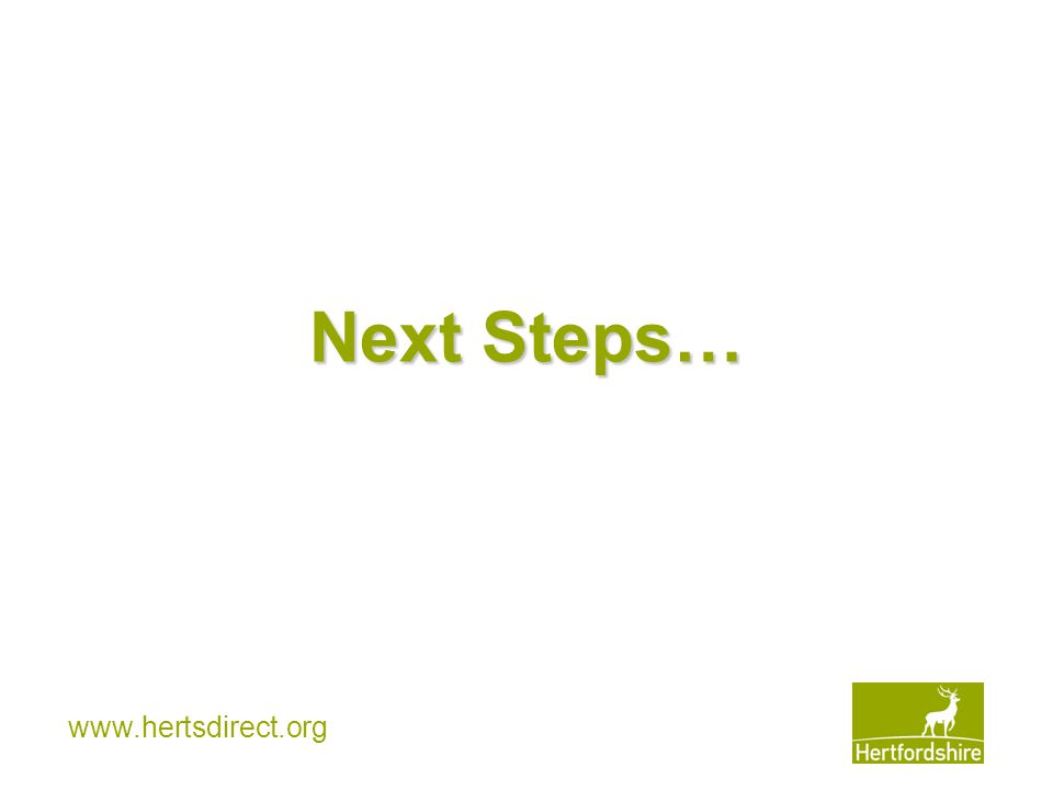 www.hertsdirect.org Next Steps…