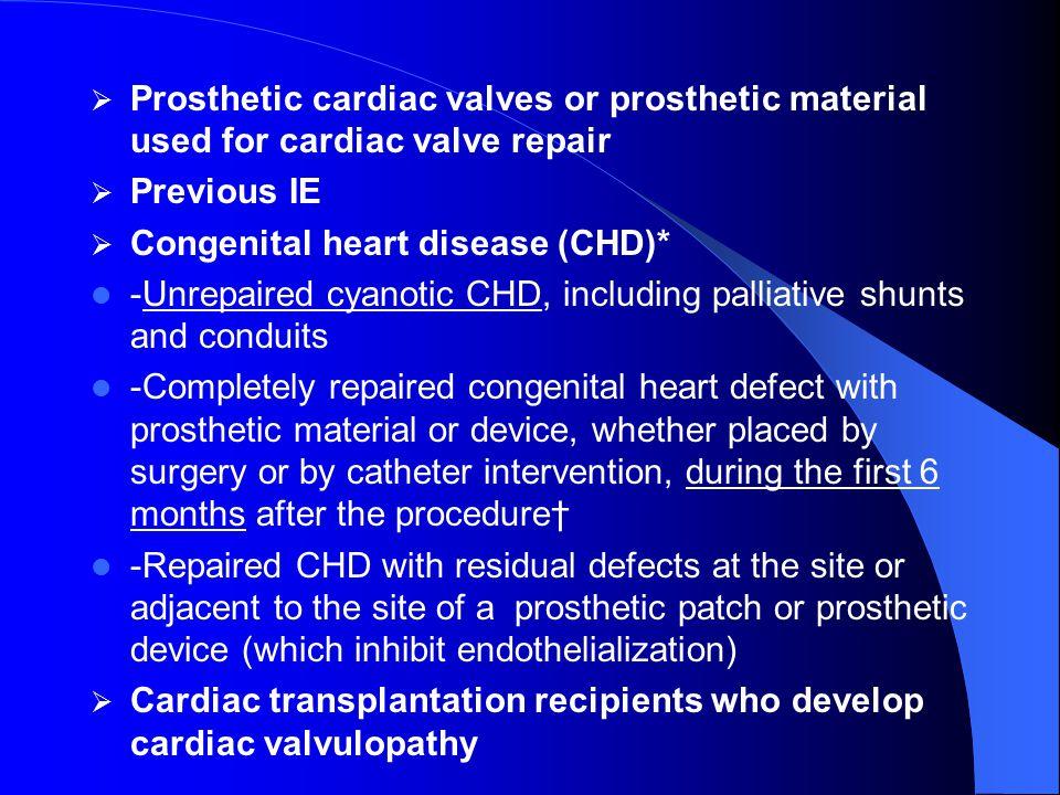   Prosthetic cardiac valves or prosthetic material used for cardiac valve repair   Previous IE   Congenital heart disease (CHD)* -Unrepaired cya