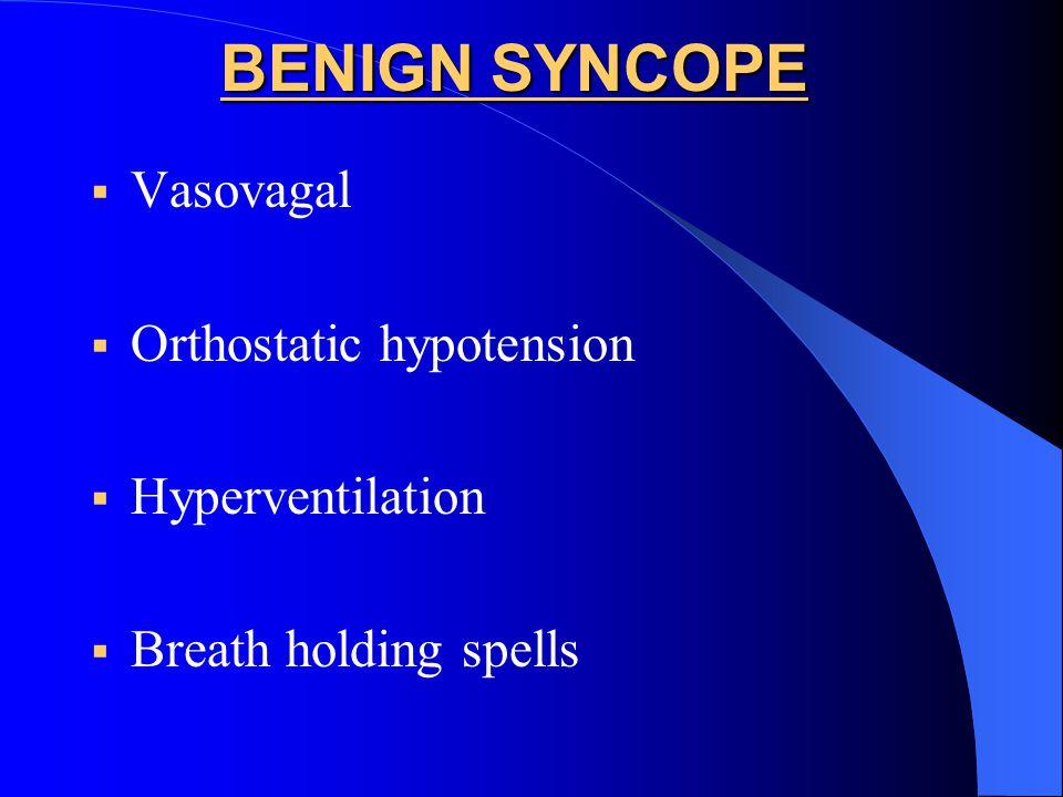 BENIGN SYNCOPE  Vasovagal  Orthostatic hypotension  Hyperventilation  Breath holding spells