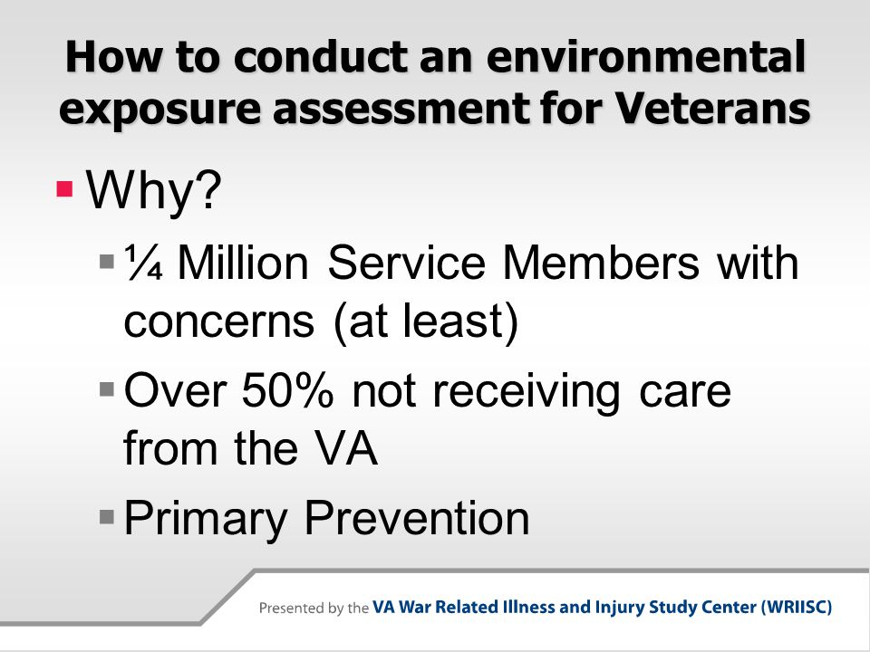 How to conduct an environmental exposure assessment for Veterans  Why.