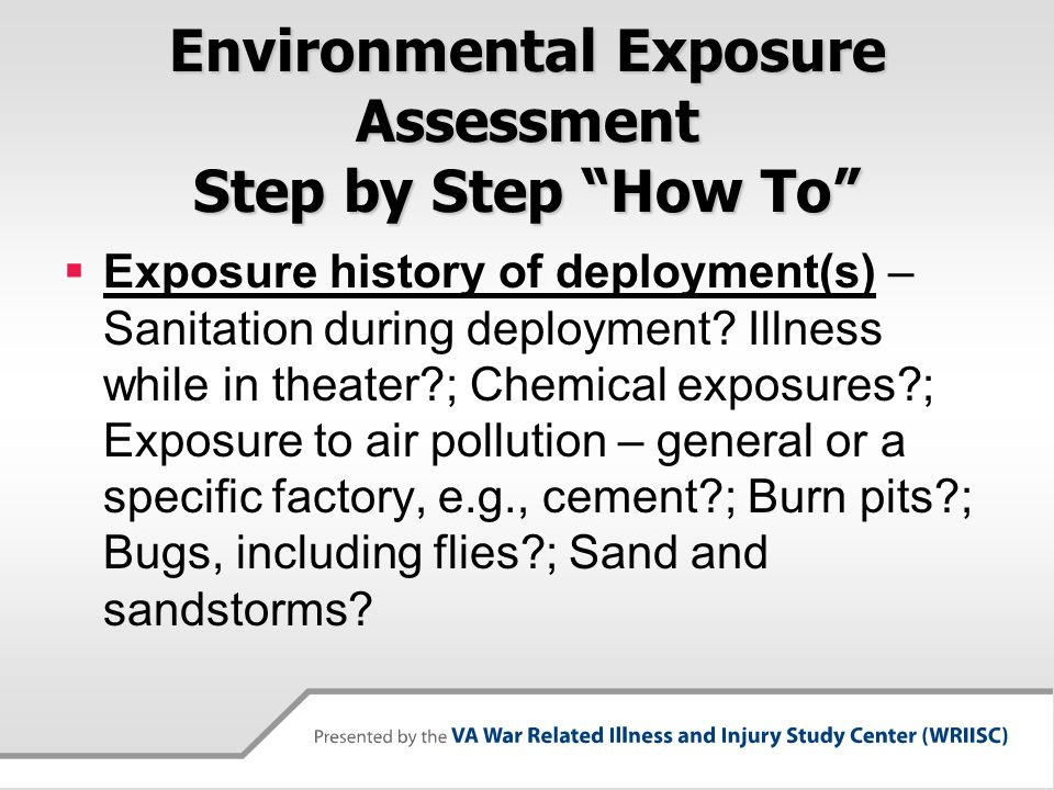 Environmental Exposure Assessment Step by Step How To  Exposure history of deployment(s) – Sanitation during deployment.