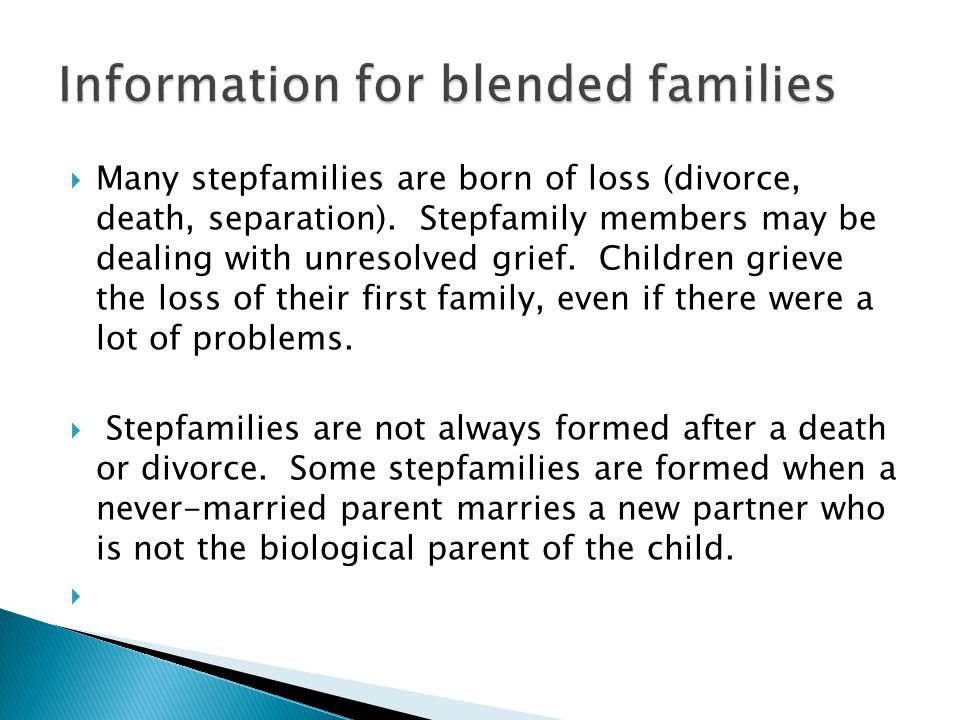  Many stepfamilies are born of loss (divorce, death, separation).