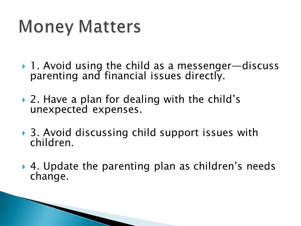  1. Avoid using the child as a messenger—discuss parenting and financial issues directly.