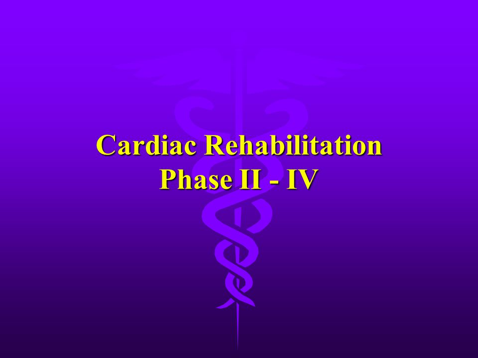 Cardiac Rehabilitation Phase II - IV