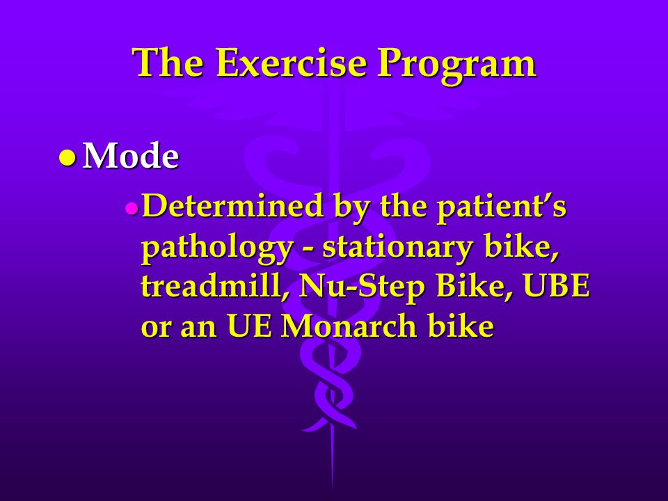 The Exercise Program l Mode l Determined by the patient's pathology - stationary bike, treadmill, Nu-Step Bike, UBE or an UE Monarch bike