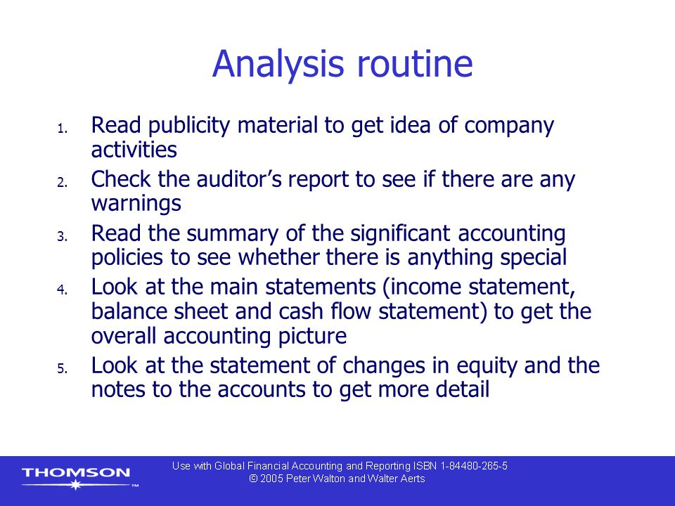 Analysis routine 1. Read publicity material to get idea of company activities 2. Check the auditor's report to see if there are any warnings 3. Read t
