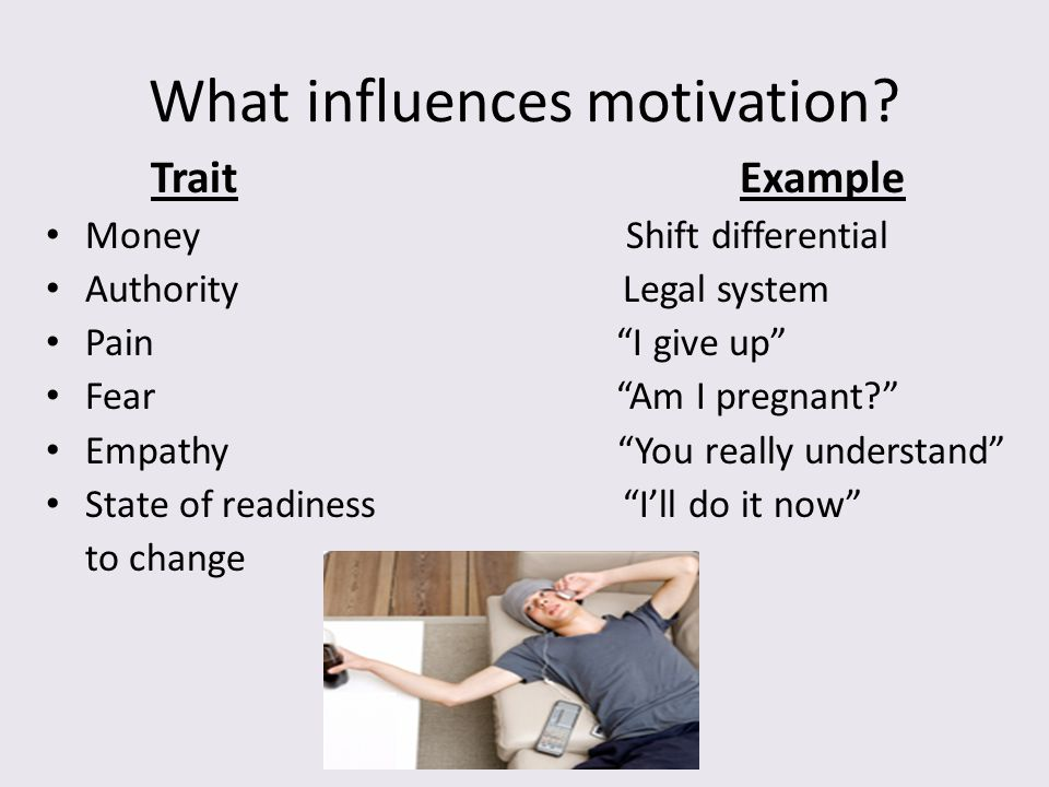"""What influences motivation? Trait Example Money Shift differential Authority Legal system Pain """"I give up"""" Fear """"Am I pregnant?"""" Empathy """"You really u"""