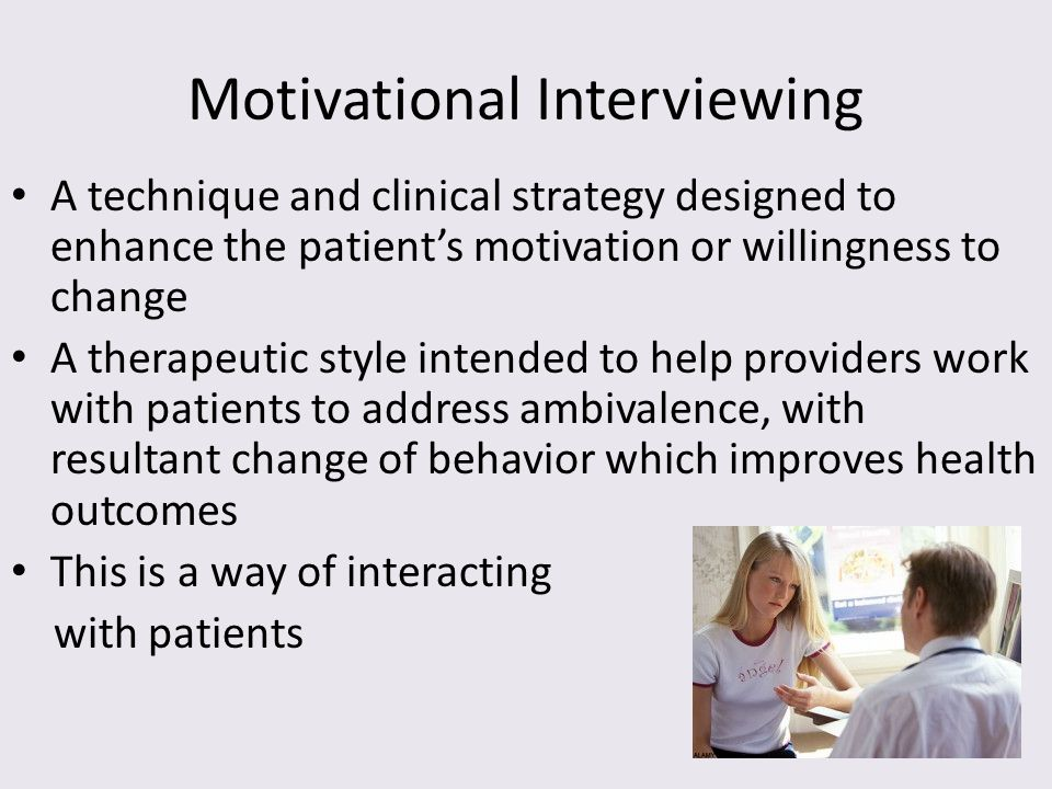 Motivational Interviewing A technique and clinical strategy designed to enhance the patient's motivation or willingness to change A therapeutic style