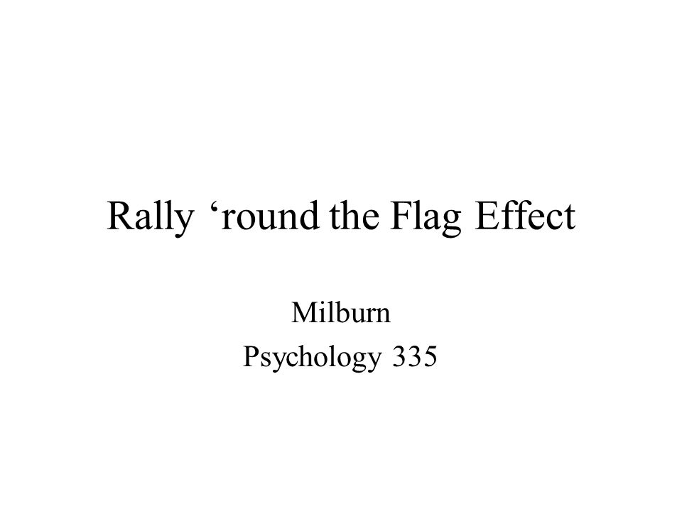 Rally 'round the Flag Effect Milburn Psychology 335