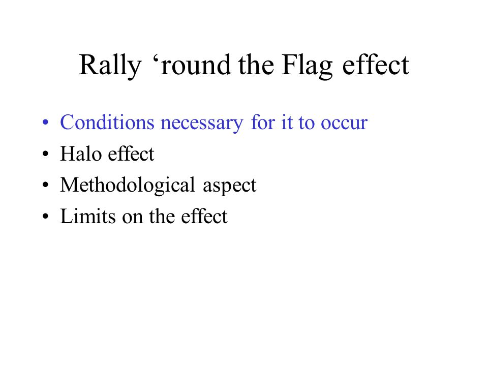 Rally 'round the Flag effect Conditions necessary for it to occur Halo effect Methodological aspect Limits on the effect
