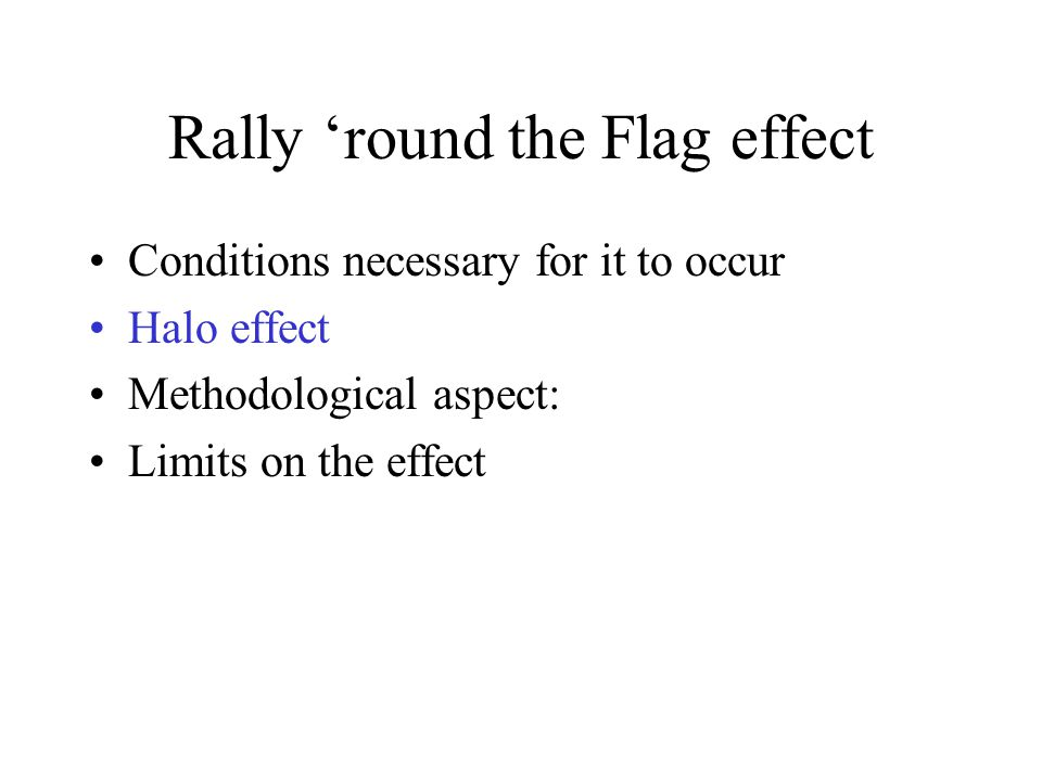 Rally 'round the Flag effect Conditions necessary for it to occur Halo effect Methodological aspect: Limits on the effect