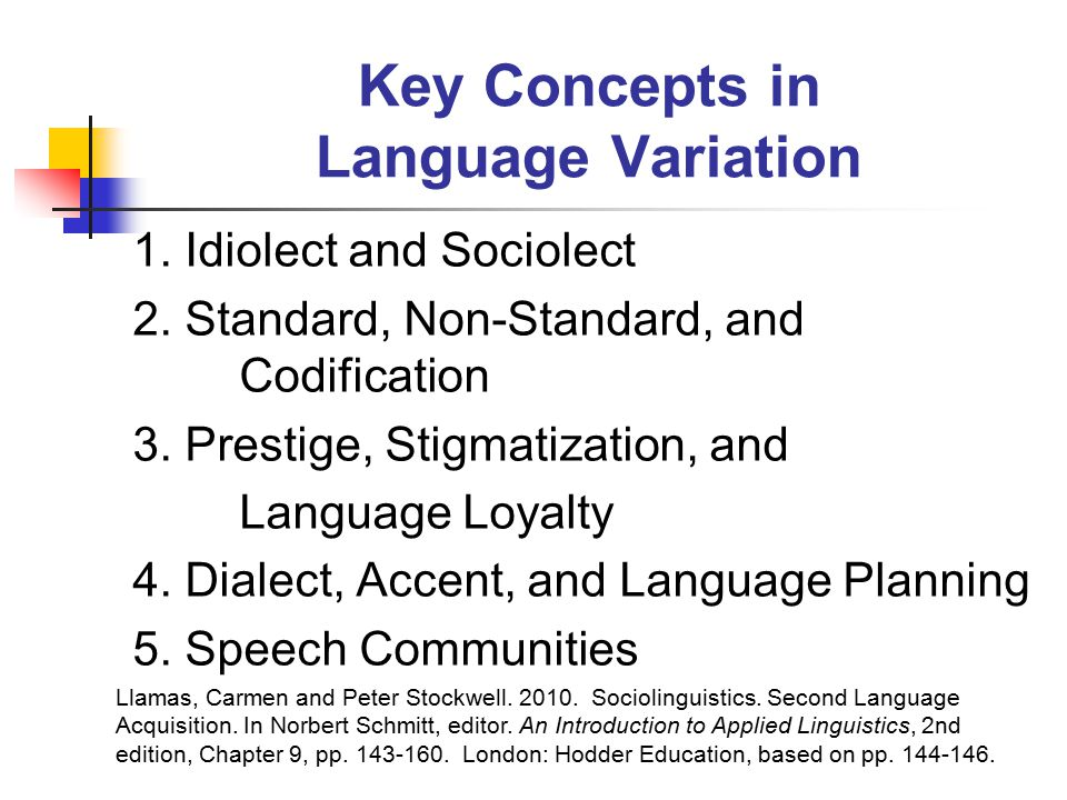 Key Concepts in Language Variation 1. Idiolect and Sociolect 2.