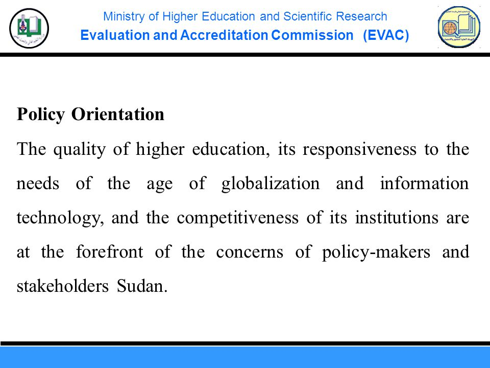 Ministry of Higher Education and Scientific Research Evaluation and Accreditation Commission (EVAC) Policy Orientation The quality of higher education