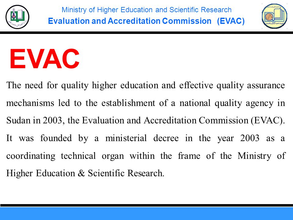 Ministry of Higher Education and Scientific Research Evaluation and Accreditation Commission (EVAC) The need for quality higher education and effectiv