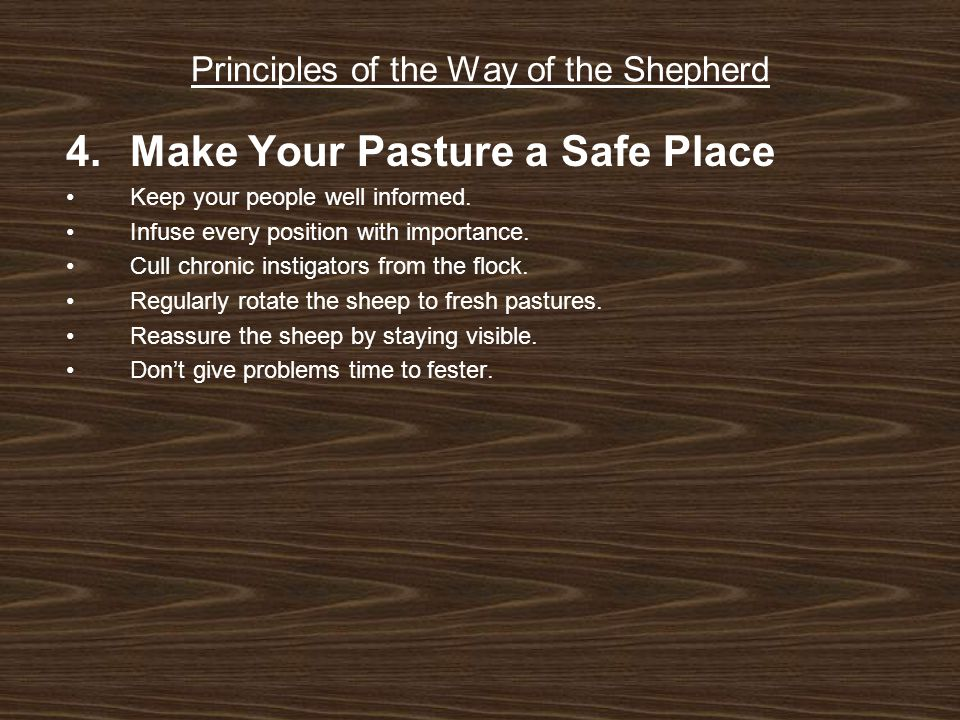 Principles of the Way of the Shepherd 4.Make Your Pasture a Safe Place Keep your people well informed.