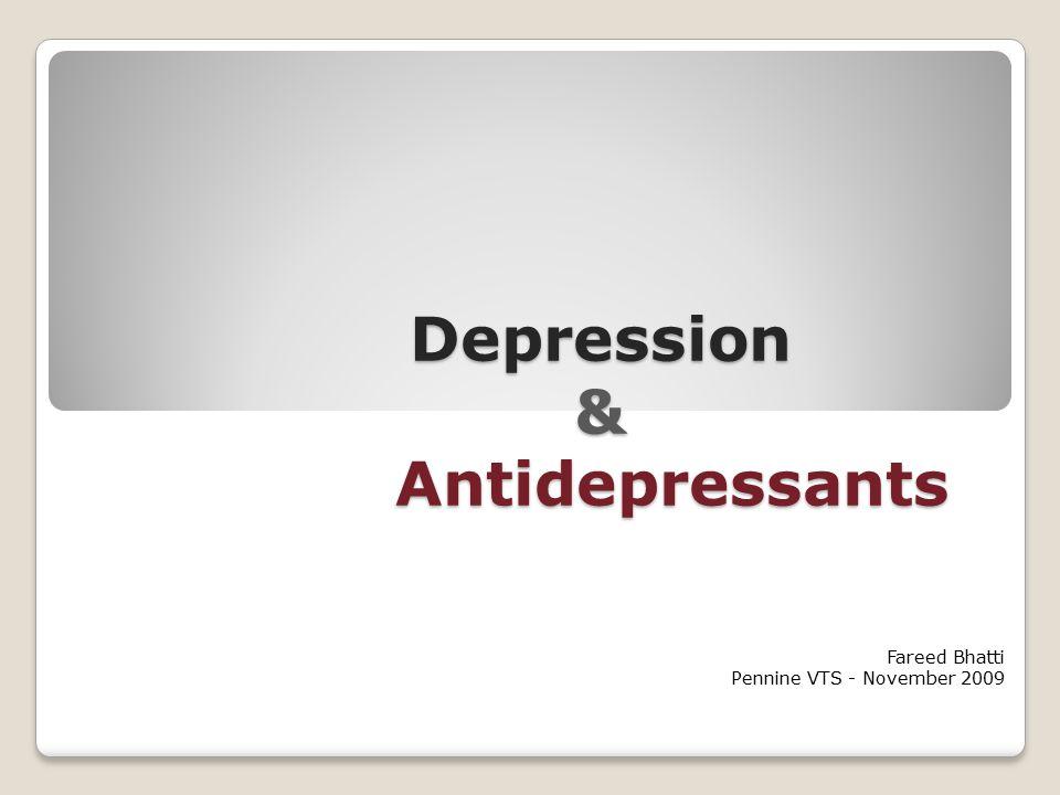 Depression & Antidepressants Fareed Bhatti Pennine VTS - November 2009