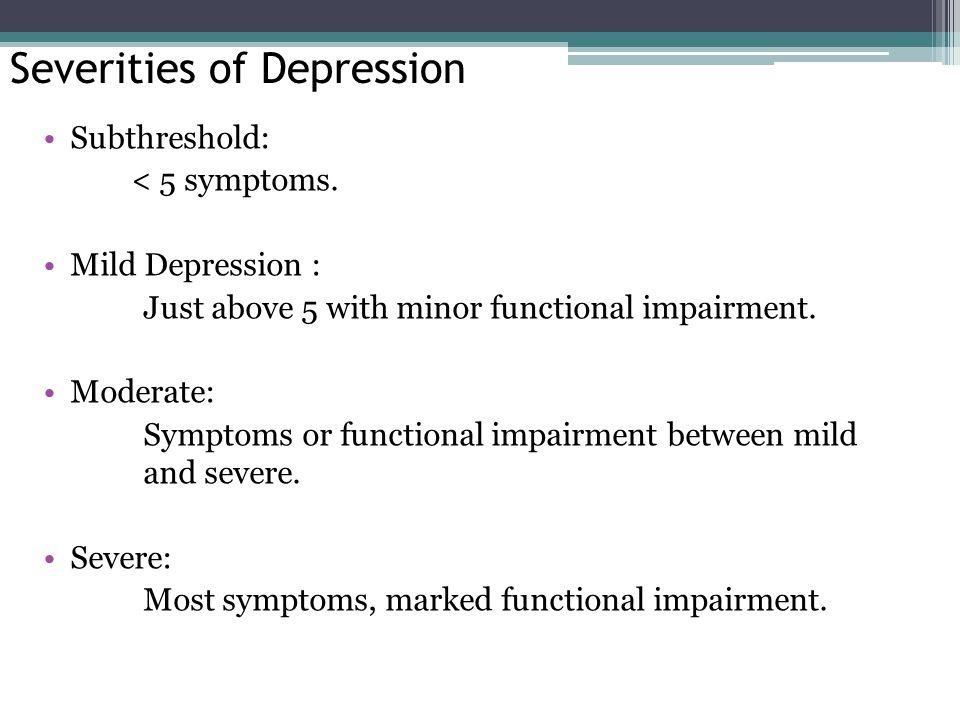 Severities of Depression Subthreshold: < 5 symptoms.