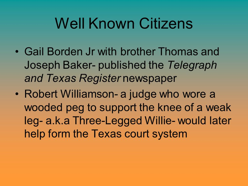 Well Known Citizens Gail Borden Jr with brother Thomas and Joseph Baker- published the Telegraph and Texas Register newspaper Robert Williamson- a jud