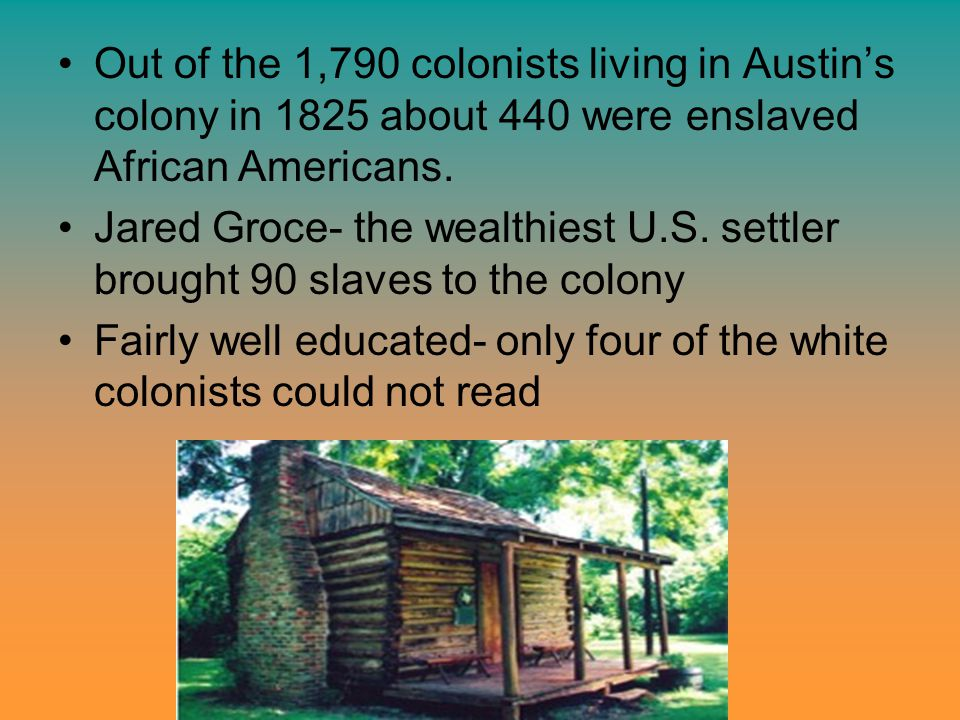 Out of the 1,790 colonists living in Austin's colony in 1825 about 440 were enslaved African Americans.