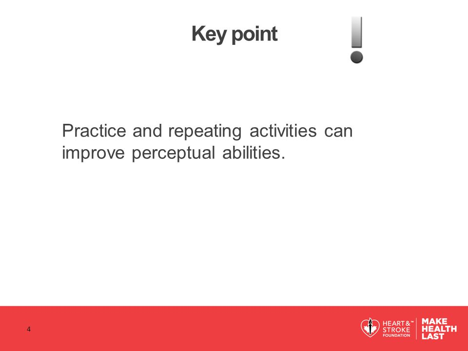 Key point Practice and repeating activities can improve perceptual abilities. 4