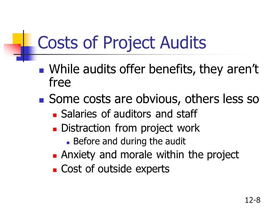 12-9 Timing of the Audit Early audits tend to focus on technical issues, and tend to benefit the project Later audits lean toward cost and schedule, and tend to benefit the parent organization Transfer of lessons learned to other projects