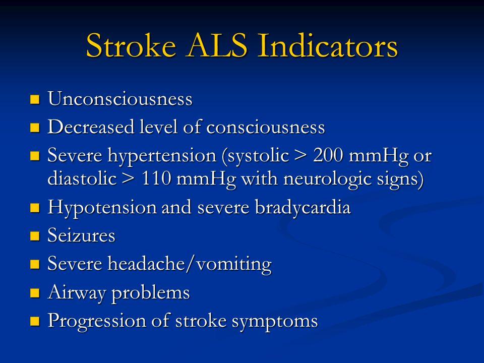 Stroke ALS Indicators Unconsciousness Unconsciousness Decreased level of consciousness Decreased level of consciousness Severe hypertension (systolic