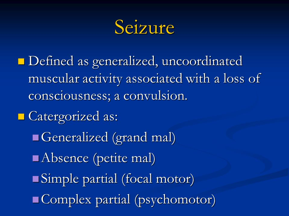 Seizure Defined as generalized, uncoordinated muscular activity associated with a loss of consciousness; a convulsion.