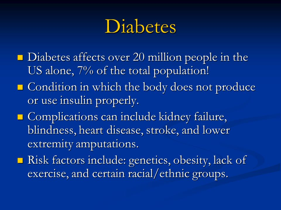 Diabetes Diabetes affects over 20 million people in the US alone, 7% of the total population.
