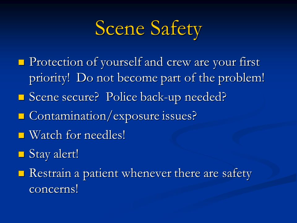 Scene Safety Protection of yourself and crew are your first priority.
