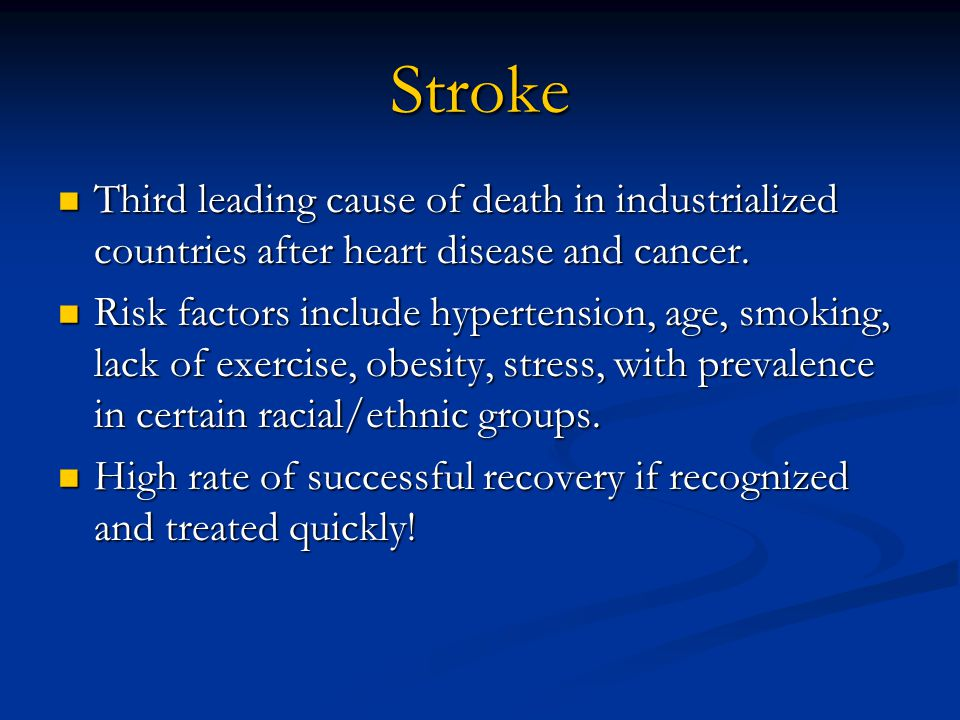 Stroke Third leading cause of death in industrialized countries after heart disease and cancer.