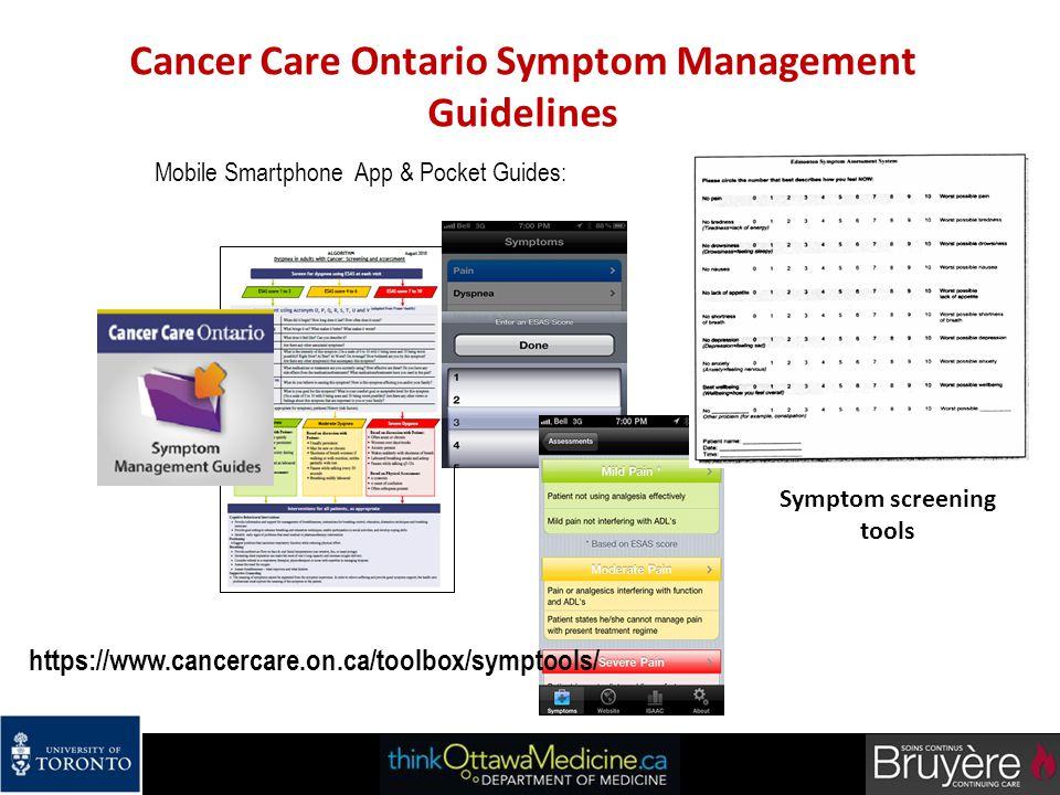 Cancer Care Ontario Symptom Management Guidelines Mobile Smartphone App & Pocket Guides: https://www.cancercare.on.ca/toolbox/symptools/ Symptom scree