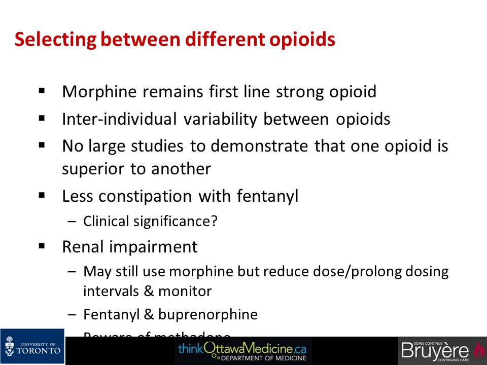 Selecting between different opioids  Morphine remains first line strong opioid  Inter-individual variability between opioids  No large studies to d