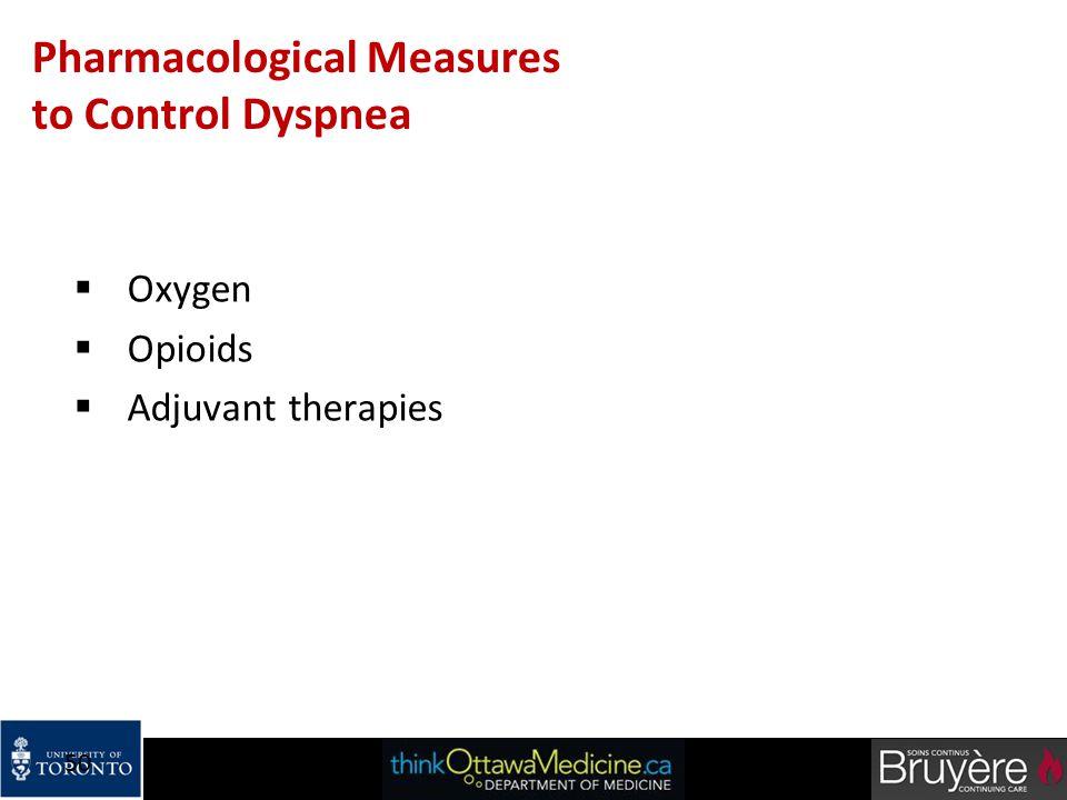 50 Pharmacological Measures to Control Dyspnea  Oxygen  Opioids  Adjuvant therapies