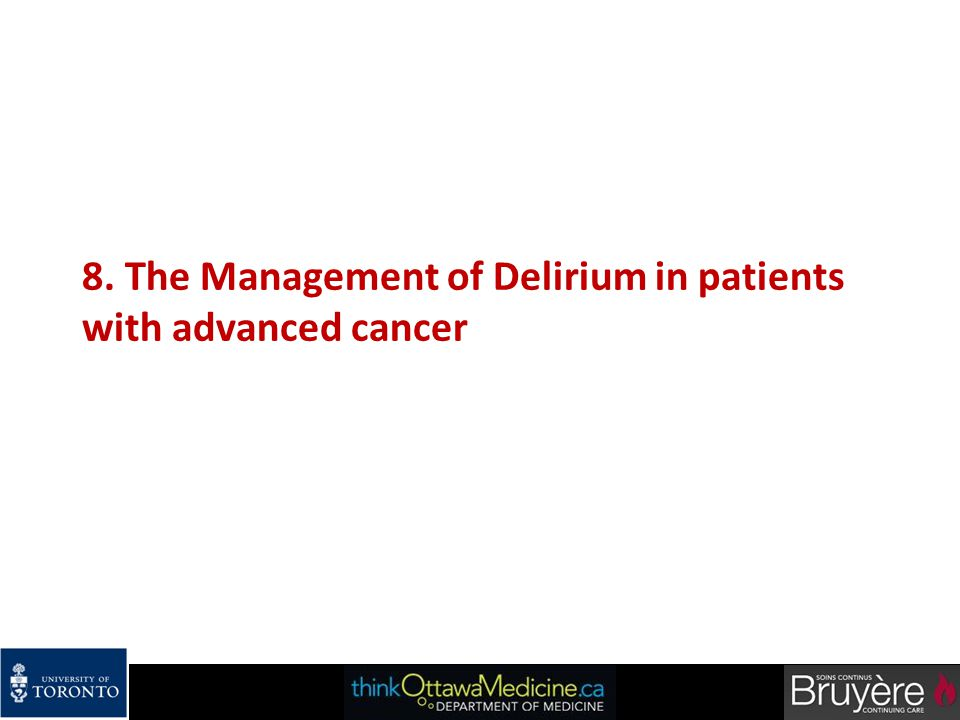 8. The Management of Delirium in patients with advanced cancer