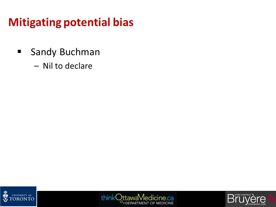 Mitigating potential bias  Sandy Buchman –Nil to declare