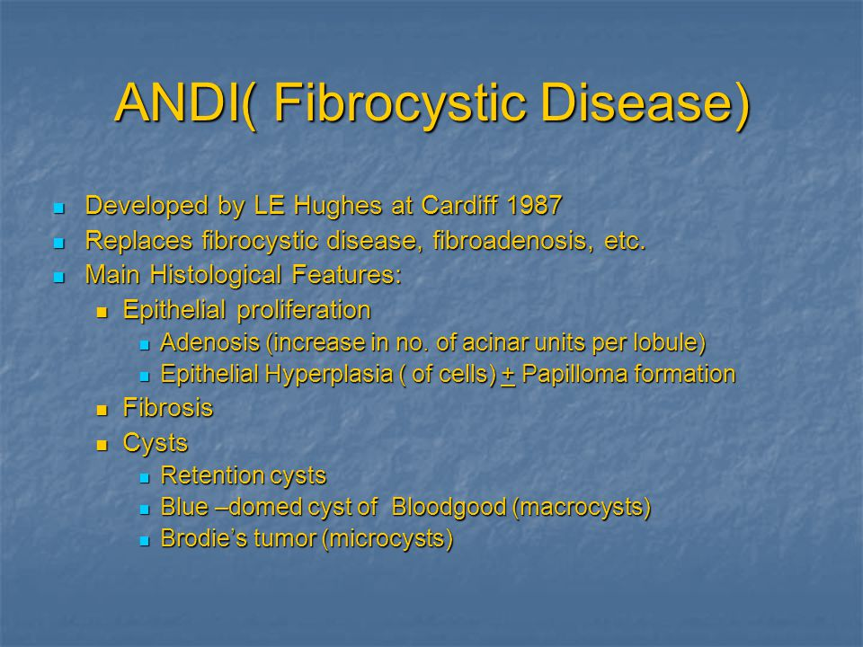 ANDI( Fibrocystic Disease) Developed by LE Hughes at Cardiff 1987 Developed by LE Hughes at Cardiff 1987 Replaces fibrocystic disease, fibroadenosis,