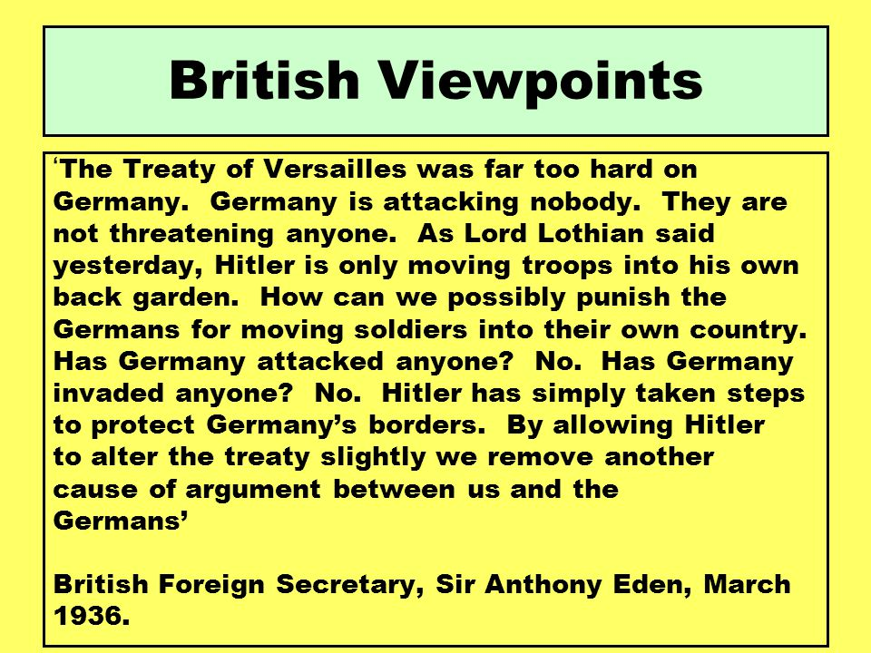 British Viewpoints ' The Treaty of Versailles was far too hard on Germany. Germany is attacking nobody. They are not threatening anyone. As Lord Lothi