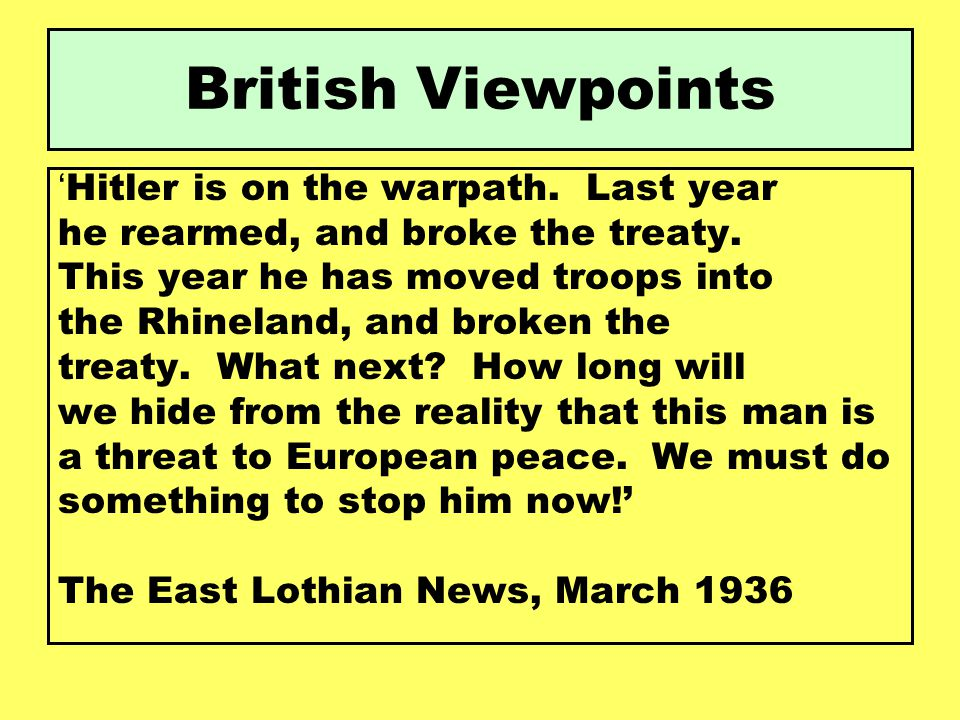 British Viewpoints ' Hitler is on the warpath. Last year he rearmed, and broke the treaty. This year he has moved troops into the Rhineland, and broke