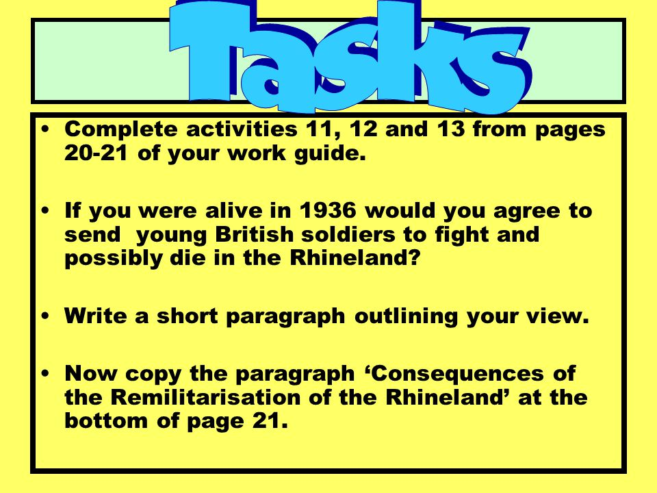 Complete activities 11, 12 and 13 from pages 20-21 of your work guide. If you were alive in 1936 would you agree to send young British soldiers to fig