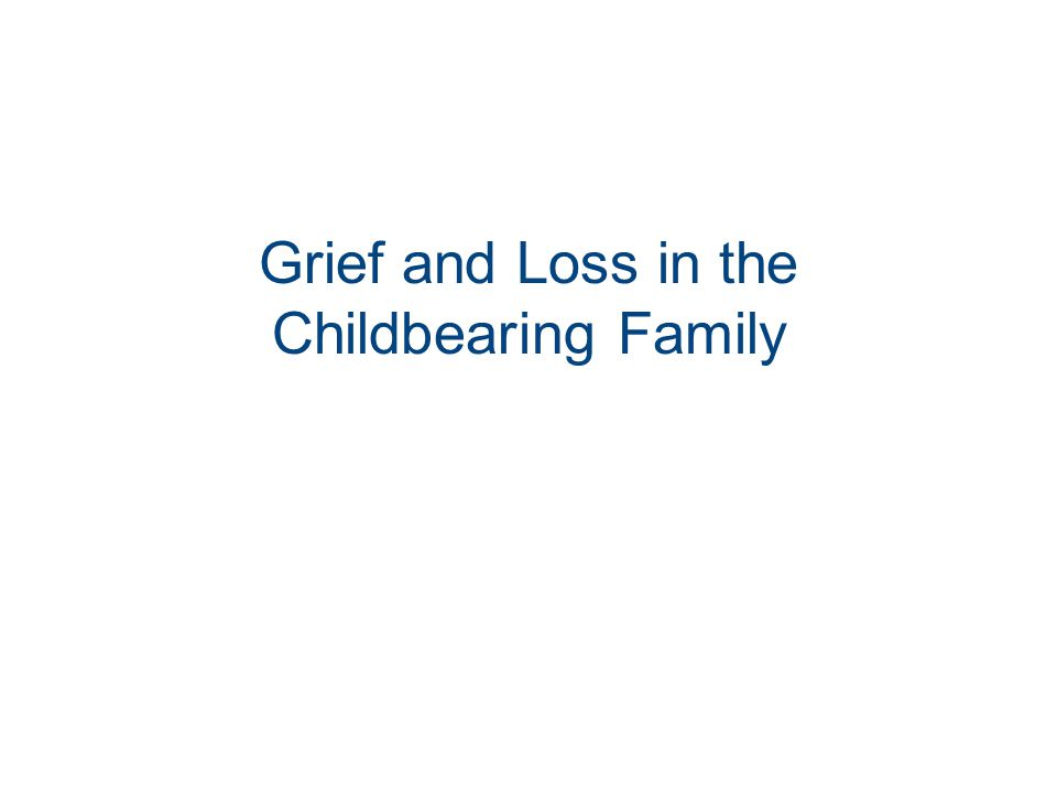 Grief and Loss in the Childbearing Family