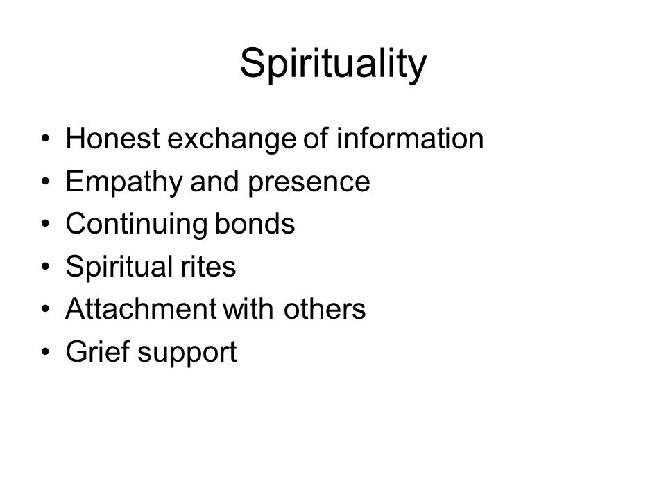 Spirituality Honest exchange of information Empathy and presence Continuing bonds Spiritual rites Attachment with others Grief support
