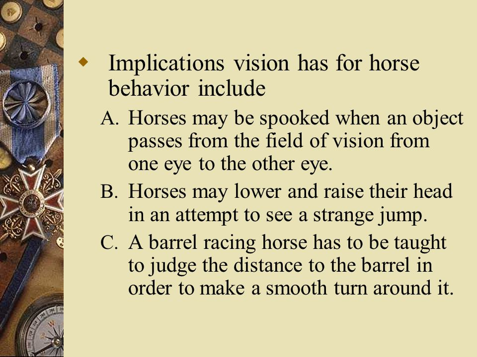  Implications vision has for horse behavior include A.