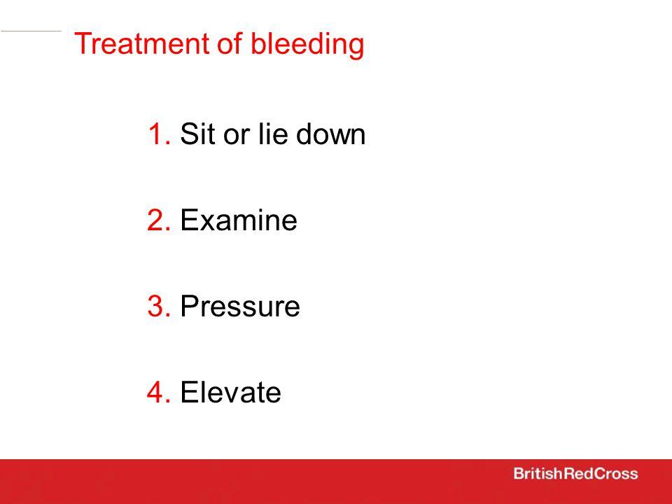 1. Sit or lie down 2. Examine 3. Pressure 4. Elevate Treatment of bleeding