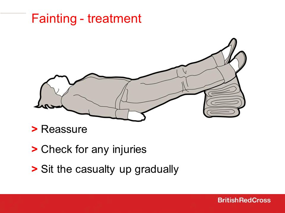 > Reassure > Check for any injuries > Sit the casualty up gradually Fainting - treatment