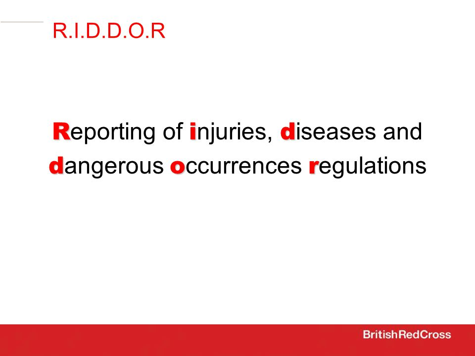Rid R eporting of i njuries, d iseases and dor d angerous o ccurrences r egulations R.I.D.D.O.R