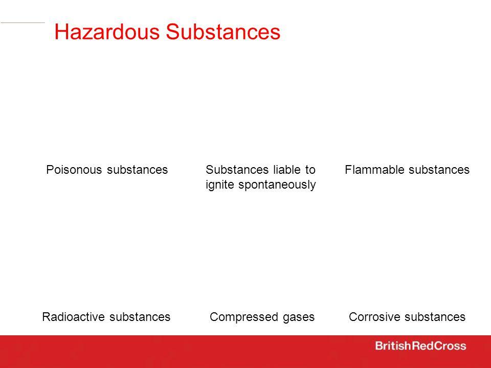 Poisonous substancesSubstances liable to ignite spontaneously Flammable substances Radioactive substancesCompressed gasesCorrosive substances Hazardous Substances