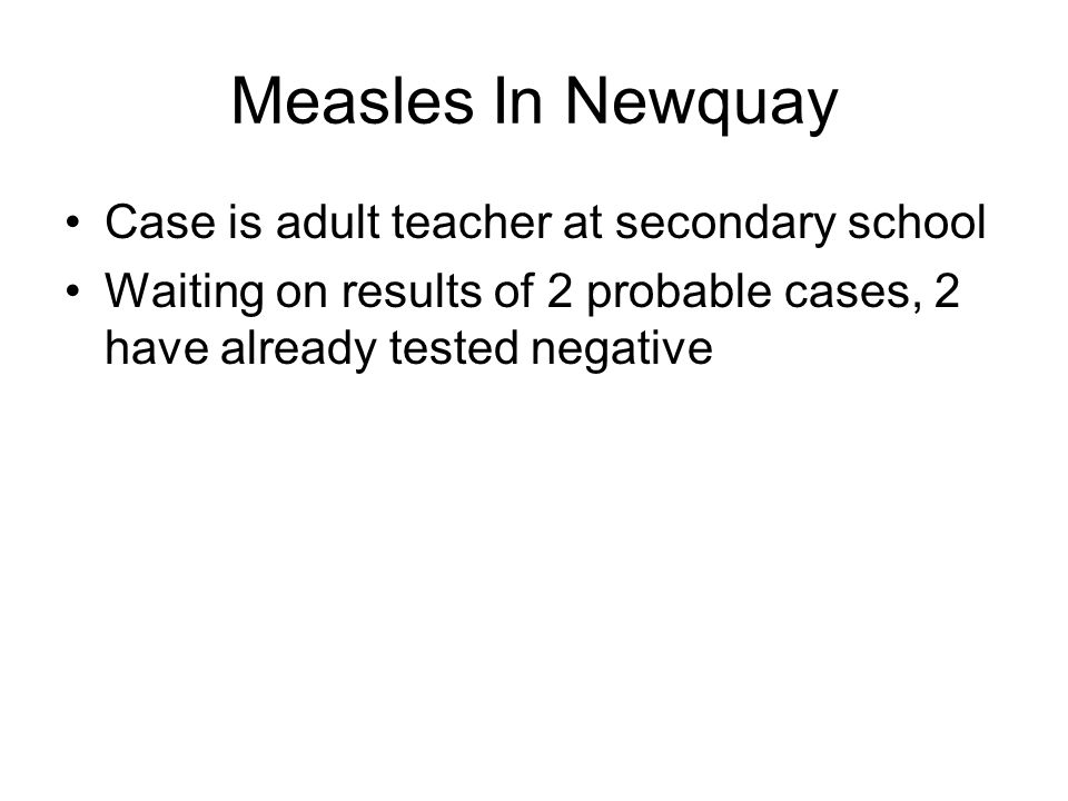 Measles In Newquay Case is adult teacher at secondary school Waiting on results of 2 probable cases, 2 have already tested negative