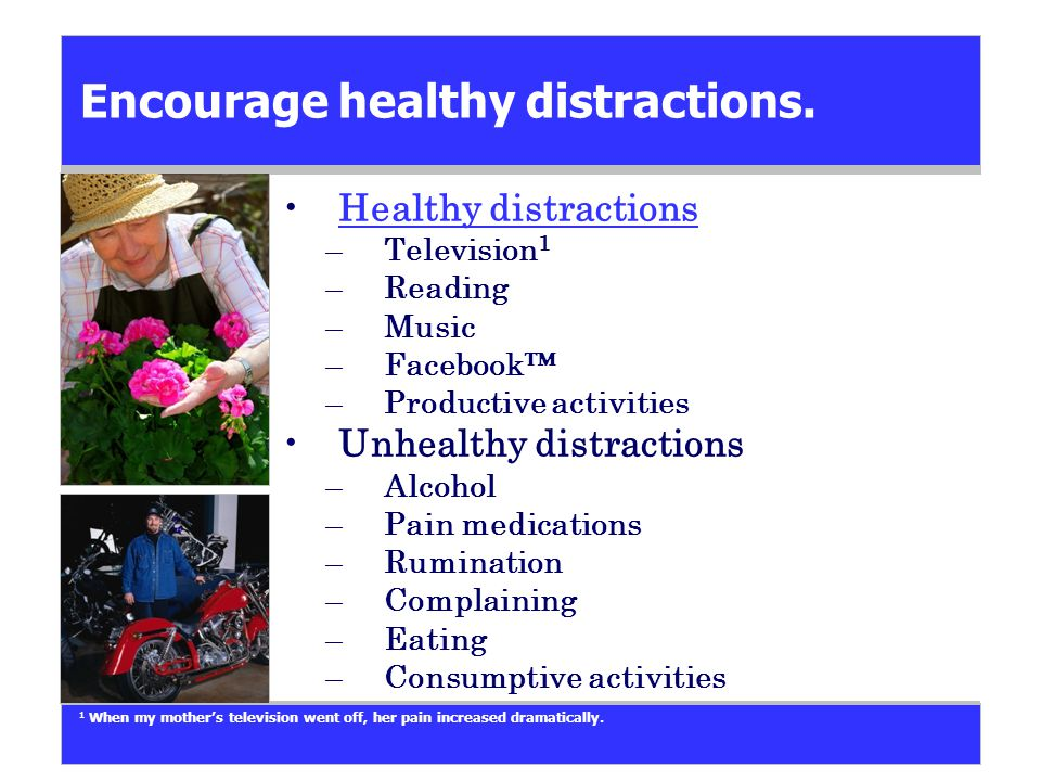 Encourage healthy distractions.