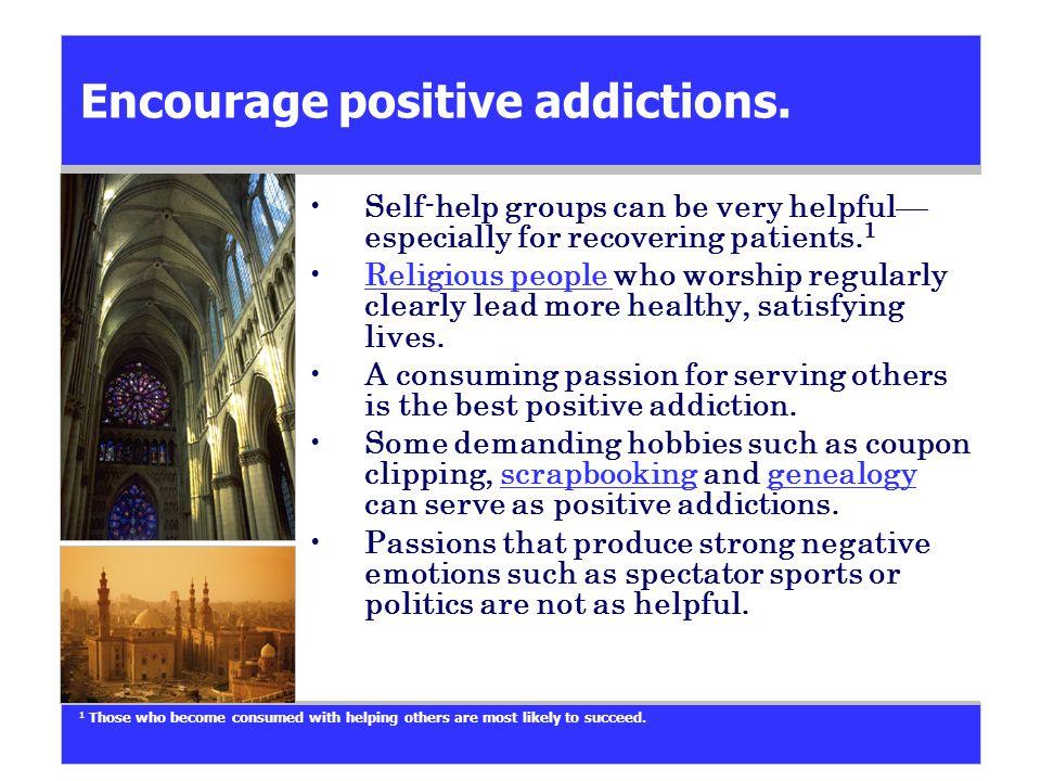 Encourage positive addictions.